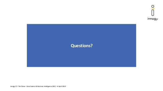 innogy.C3 · Tim Ebner - Data Science & Business Intelligence (IDC) - 4. April 2019 Questions?