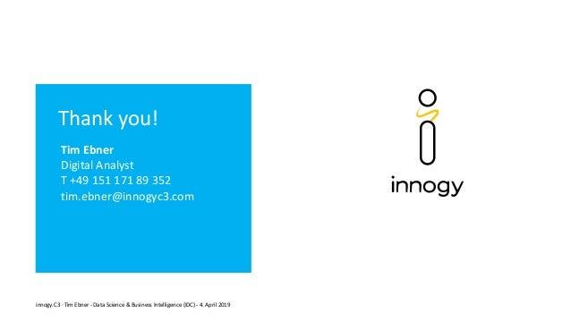 innogy.C3 · Tim Ebner - Data Science & Business Intelligence (IDC) - 4. April 2019 Thank you! Tim Ebner Digital Analyst T ...