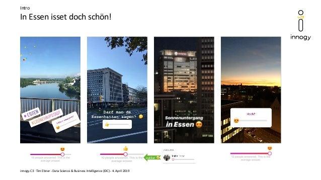 In Essen isset doch schön! innogy.C3 · Tim Ebner - Data Science & Business Intelligence (IDC) - 4. April 2019 Intro outlie...
