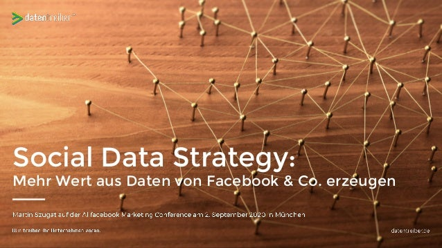 Social Data Strategy: Mehr Wert aus Daten von Facebook & Co. erzeugen