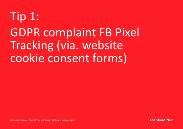 AllFacebook Advance · Power FB Pixel with Google Tag Manager · Rahul Agarwal Tip 1: GDPR complaint FB Pixel Tracking (via....