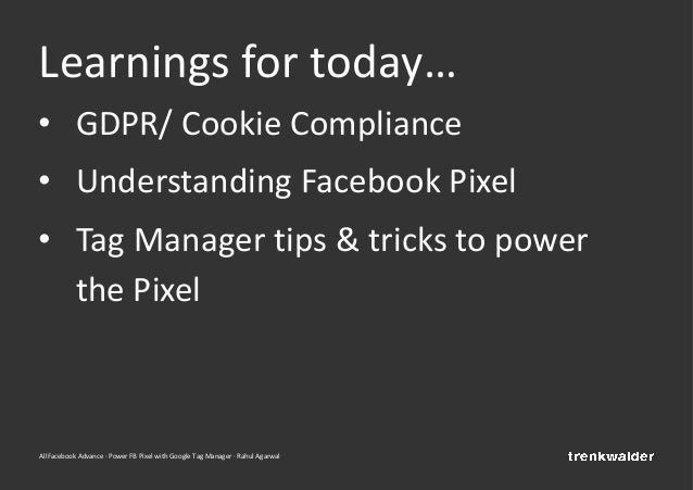 AllFacebook Advance · Power FB Pixel with Google Tag Manager · Rahul Agarwal Learnings for today… • GDPR/ Cookie Complianc...