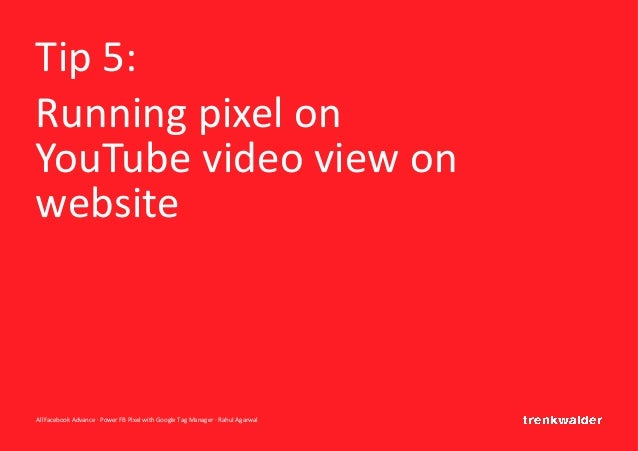 AllFacebook Advance · Power FB Pixel with Google Tag Manager · Rahul Agarwal Tip 5: Running pixel on YouTube video view on...