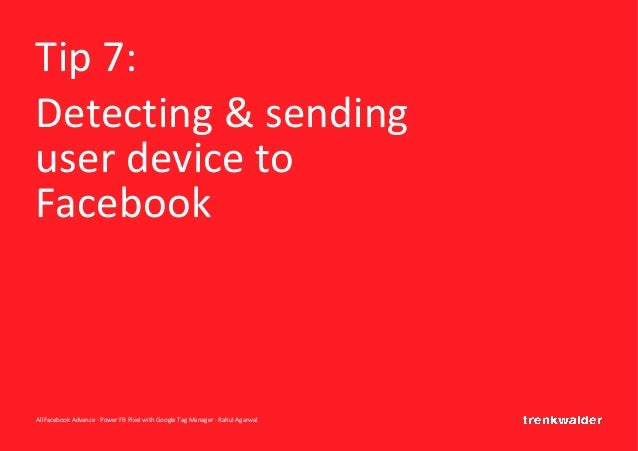 AllFacebook Advance · Power FB Pixel with Google Tag Manager · Rahul Agarwal Tip 7: Detecting & sending user device to Fac...
