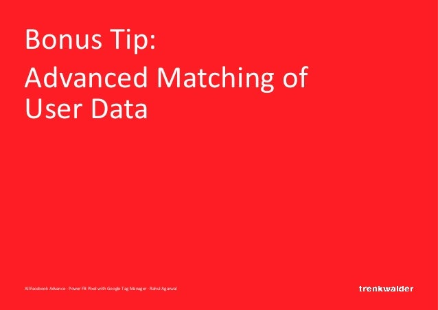 AllFacebook Advance · Power FB Pixel with Google Tag Manager · Rahul Agarwal Bonus Tip: Advanced Matching of User Data