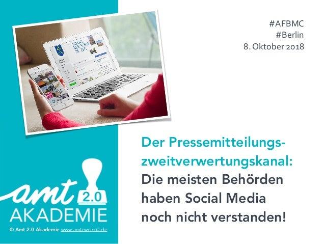 © Amt 2.0 Akademie www.amtzweinull.com© Amt 2.0 Akademie www.amtzweinull.de Der Pressemitteilungs- zweitverwertungskanal: ...