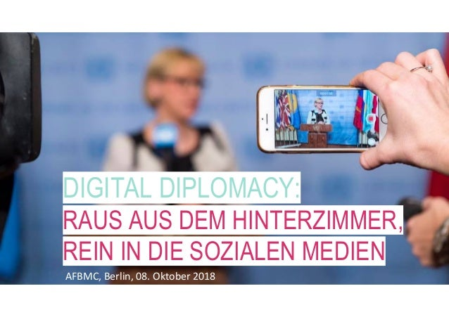 DIGITAL DIPLOMACY: RAUS AUS DEM HINTERZIMMER, REIN IN DIE SOZIALEN MEDIEN AFBMC, Berlin, 08. Oktober 2018