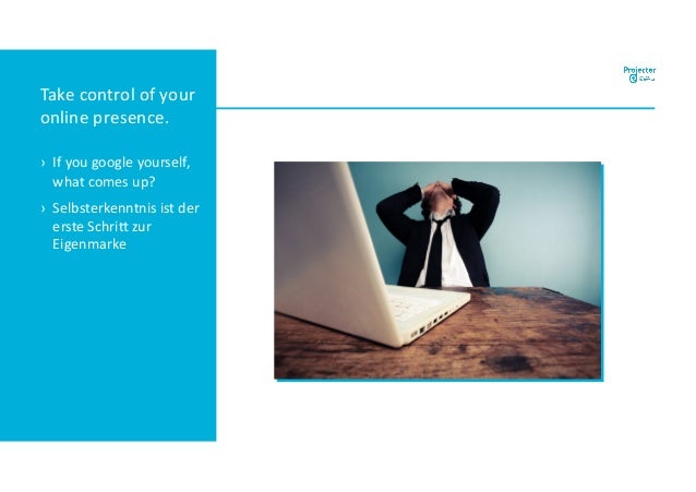 Take control of your online presence. › If you google yourself, what comes up? › Selbsterkenntnis ist der erste Schri> zur...