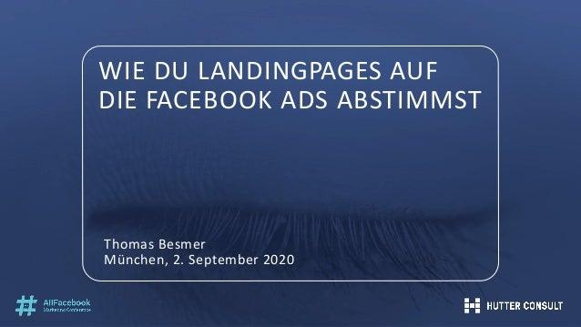 WIE DU LANDINGPAGES AUF DIE FACEBOOK ADS ABSTIMMST Thomas Besmer München, 2. September 2020