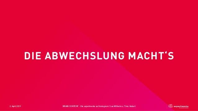 2. April 2019 BRAIN CONTENT - Die experimenta auf Instagram   Lea Wilhelm u. Timo Haberl DIE ABWECHSLUNG MACHT'S