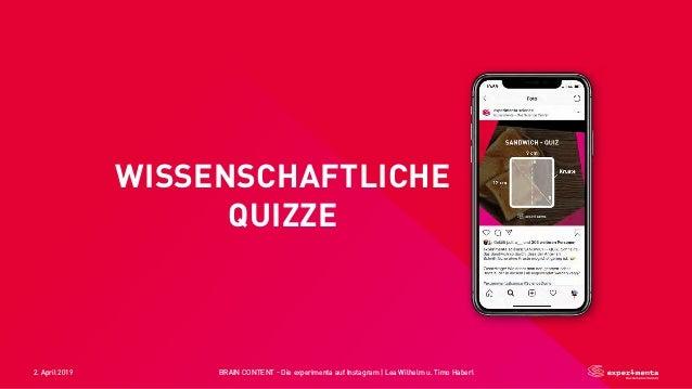 2. April 2019 BRAIN CONTENT - Die experimenta auf Instagram   Lea Wilhelm u. Timo Haberl WISSENSCHAFTLICHE QUIZZE