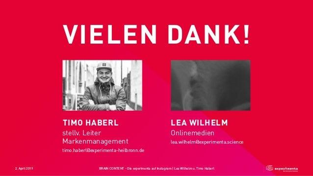 2. April 2019 BRAIN CONTENT - Die experimenta auf Instagram   Lea Wilhelm u. Timo Haberl VIELEN DANK! TIMO HABERL stellv. ...