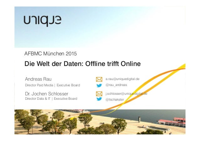 j.schlosser@uniquedigital.de @tschakster Andreas Rau Director Paid Media | Executive Board Die Welt der Daten: Offline tri...