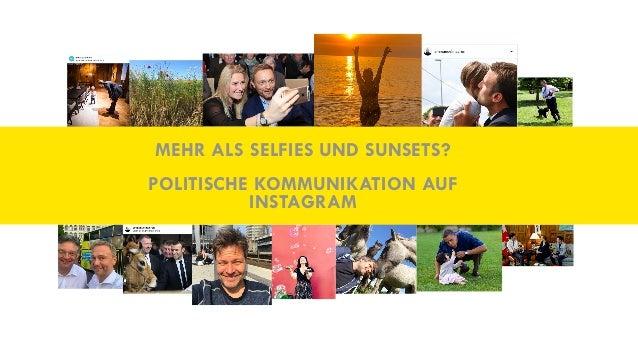 MEHR ALS SELFIES UND SUNSETS? POLITISCHE KOMMUNIKATION AUF INSTAGRAM