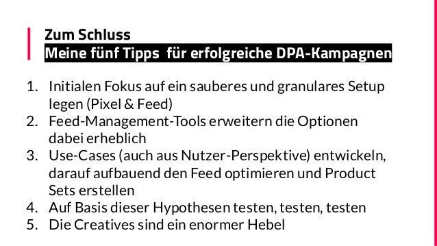 Zum Schluss Meine fünf Tipps für erfolgreiche DPA-Kampagnen 1. Initialen Fokus auf ein sauberes und granulares Setup legen...