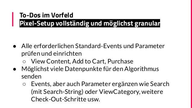 ● Alle erforderlichen Standard-Events und Parameter prüfen und einrichten ○ View Content, Add to Cart, Purchase ● Möglichs...