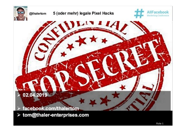 Folie 1 @thalertom 5 (oder mehr) legale Pixel Hacks  02.04.2019  facebook.com/thalertom  tom@thaler-enterprises.com  0...