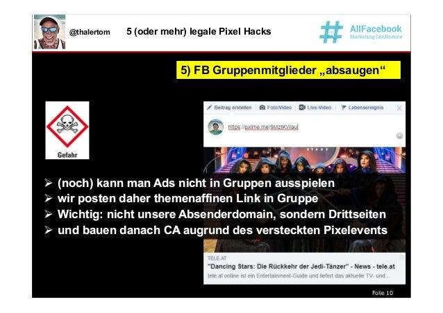 """Folie 10 @thalertom 5 (oder mehr) legale Pixel Hacks 5) FB Gruppenmitglieder """"absaugen""""5) FB Gruppenmitglieder """"absaugen"""" ..."""