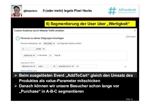 """Folie 11 @thalertom 5 (oder mehr) legale Pixel Hacks 6) Segmentierung der User über """"Wertigkeit""""6) Segmentierung der User ..."""