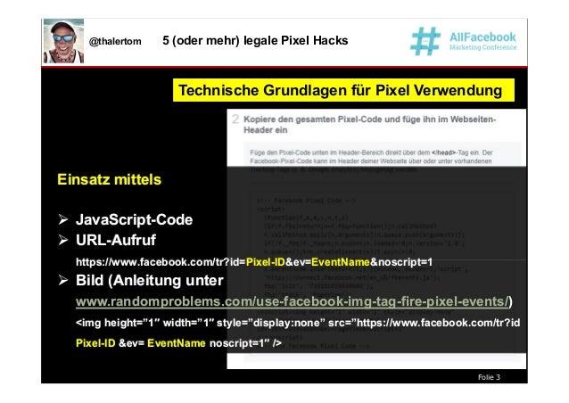 Folie 3 @thalertom 5 (oder mehr) legale Pixel Hacks Technische Grundlagen für Pixel VerwendungTechnische Grundlagen für Pi...