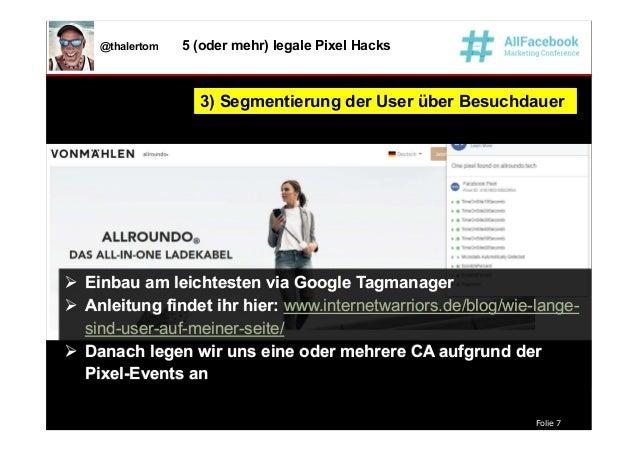 Folie 7 @thalertom 5 (oder mehr) legale Pixel Hacks 3) Segmentierung der User über Besuchdauer3) Segmentierung der User üb...