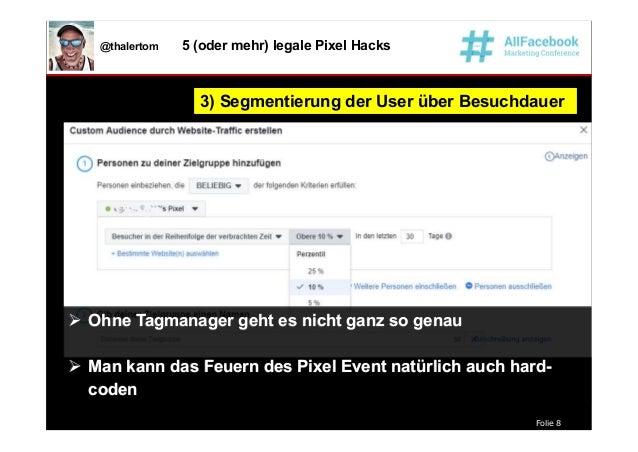 Folie 8 @thalertom 5 (oder mehr) legale Pixel Hacks 3) Segmentierung der User über Besuchdauer3) Segmentierung der User üb...