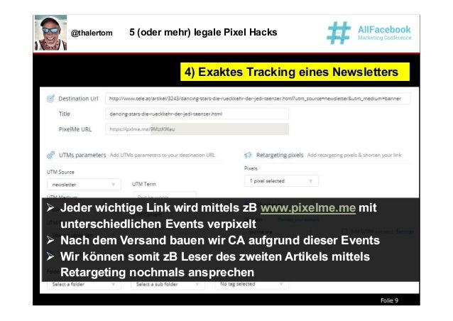 Folie 9 @thalertom 5 (oder mehr) legale Pixel Hacks 4) Exaktes Tracking eines Newsletters4) Exaktes Tracking eines Newslet...