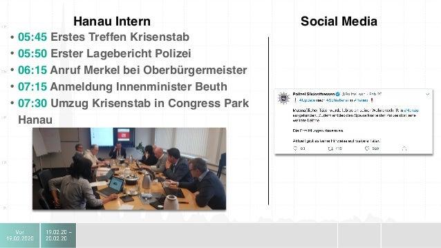 Hanau Intern Social Media • 12:00 Erklärung Bundeskanzlerin Merkel • 12:30 Welt-Pressekonferenz Bouffier & Kaminsky