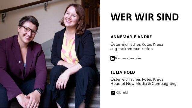 JULIA HOLD ANNEMARIE ANDRE Österreichisches Rotes Kreuz Head of New Media & Campaigning Österreichisches Rotes Kreuz Jugen...