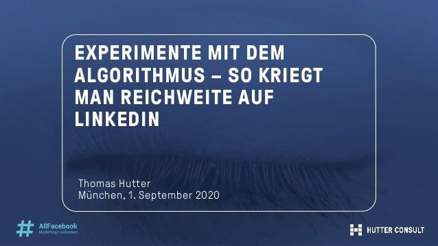 EXPERIMENTE MIT DEM ALGORITHMUS – SO KRIEGT MAN REICHWEITE AUF LINKEDIN Thomas Hutter München, 1. September 2020