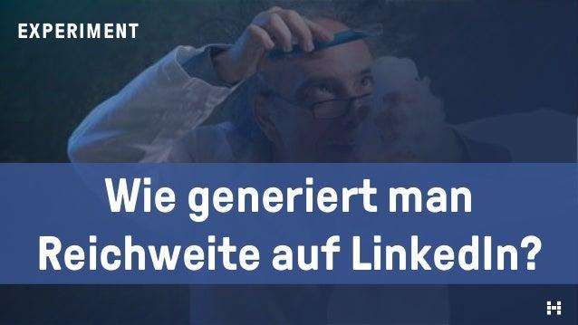 EXPERIMENT Wie generiert man Reichweite auf LinkedIn?