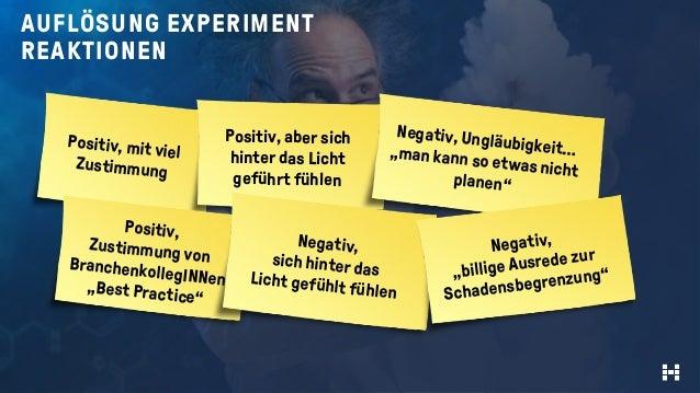 AUFLÖSUNG EXPERIMENT REAKTIONEN Positiv, mit viel Zustimmung Positiv, aber sich hinter das Licht geführt fühlen Negativ, U...