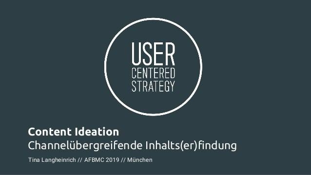 Content Ideation Channelübergreifende Inhalts(er)findung Tina Langheinrich // AFBMC 2019 // München