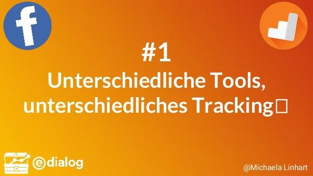@Michaela Linhart #1 Unterschiedliche Tools, unterschiedliches Tracking