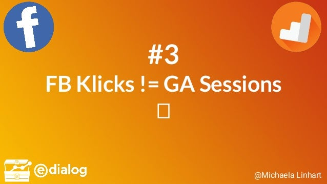 @Michaela Linhart #3 FB Klicks != GA Sessions