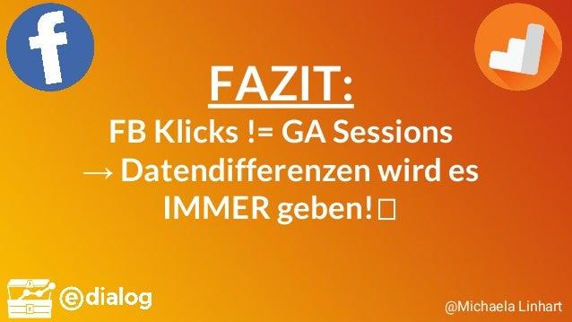 @Michaela Linhart FAZIT: FB Klicks != GA Sessions → Datendifferenzen wird es IMMER geben!