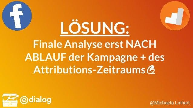 @Michaela Linhart LÖSUNG: Finale Analyse erst NACH ABLAUF der Kampagne + des Attributions-Zeitraums💪