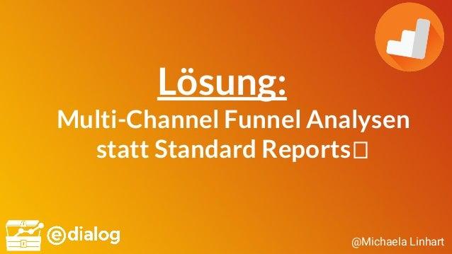 @Michaela Linhart Lösung: Multi-Channel Funnel Analysen statt Standard Reports