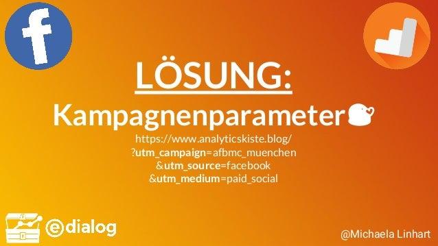 @Michaela Linhart LÖSUNG: Kampagnenparameter😘 https://www.analyticskiste.blog/ ?utm_campaign=afbmc_muenchen &utm_source=fa...