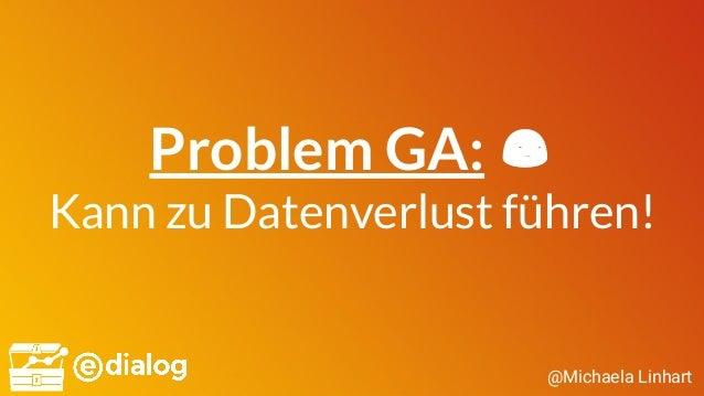 @Michaela Linhart Problem GA: 😒 Kann zu Datenverlust führen!