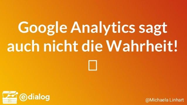 @Michaela Linhart Google Analytics sagt auch nicht die Wahrheit!