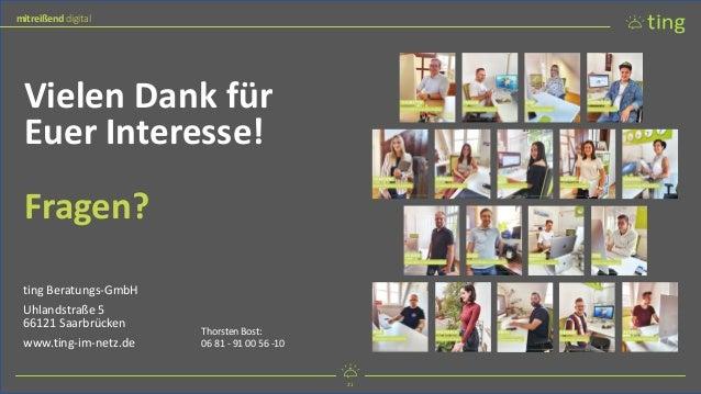 21 mitreißend digital 21 mitreißend digital Vielen Dank für Euer Interesse! Fragen? ting Beratungs-GmbH Uhlandstraße 5 661...