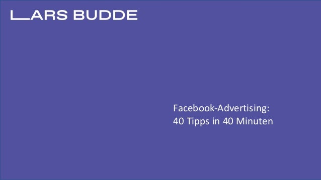 Facebook-Advertising: 40	Tipps	in	40	Minuten