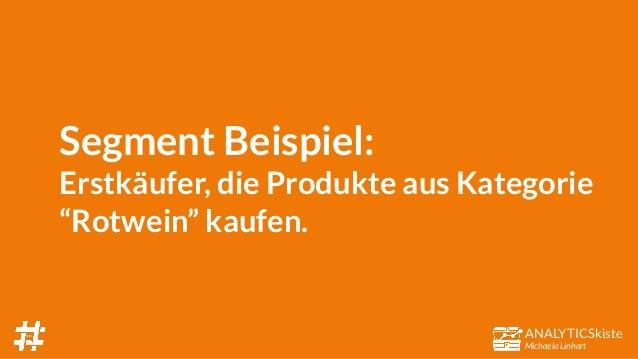 """ANALYTICSkiste Michaela Linhart Segment Beispiel: Erstkäufer, die Produkte aus Kategorie """"Rotwein"""" kaufen."""