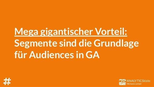 ANALYTICSkiste Michaela Linhart Mega gigantischer Vorteil: Segmente sind die Grundlage für Audiences in GA