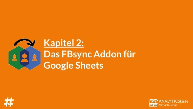 ANALYTICSkiste Michaela Linhart Kapitel 2: Das FBsync Addon für Google Sheets