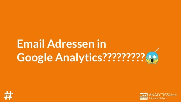 ANALYTICSkiste Michaela Linhart Email Adressen in Google Analytics?????????😱