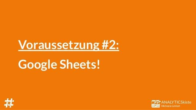 ANALYTICSkiste Michaela Linhart Voraussetzung #2: Google Sheets!