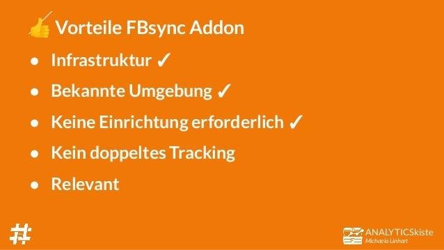 ANALYTICSkiste Michaela Linhart 👍 Vorteile FBsync Addon ● Infrastruktur ✓ ● Bekannte Umgebung ✓ ● Keine Einrichtung erford...