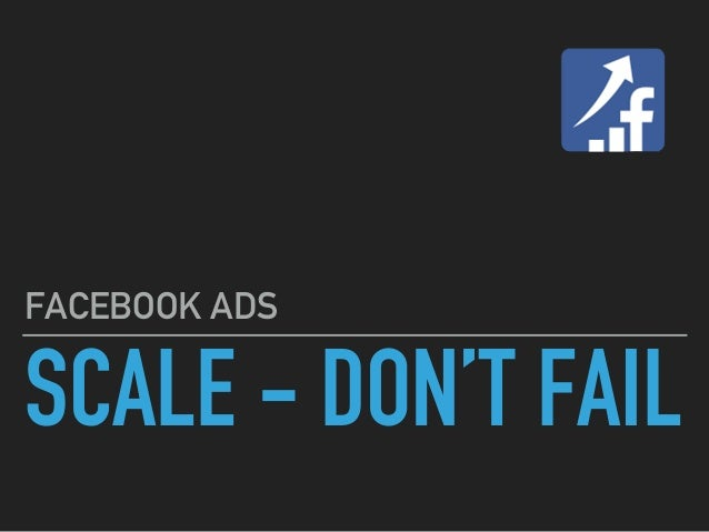 SCALE - DON'T FAIL FACEBOOK ADS